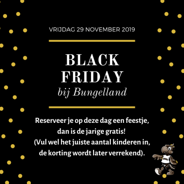 BLACK FRIDAY BIJ BUNGELLAND